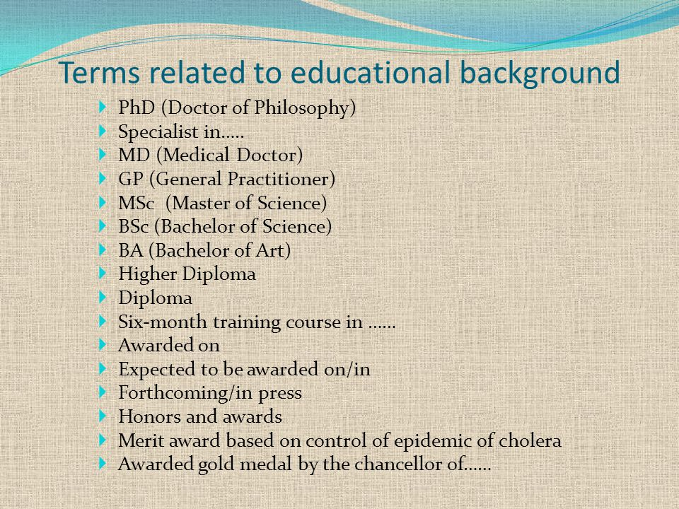 Terms related to educational background  PhD (Doctor of Philosophy)  Specialist in…..