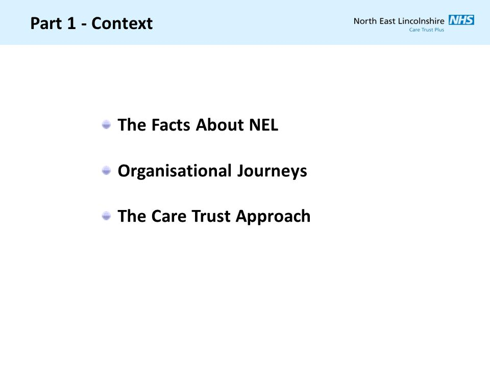 Part 1 - Context The Facts About NEL Organisational Journeys The Care Trust Approach