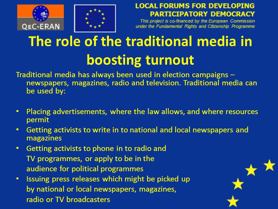 The role of the traditional media in boosting turnout Traditional media has always been used in election campaigns – newspapers, magazines, radio and television.