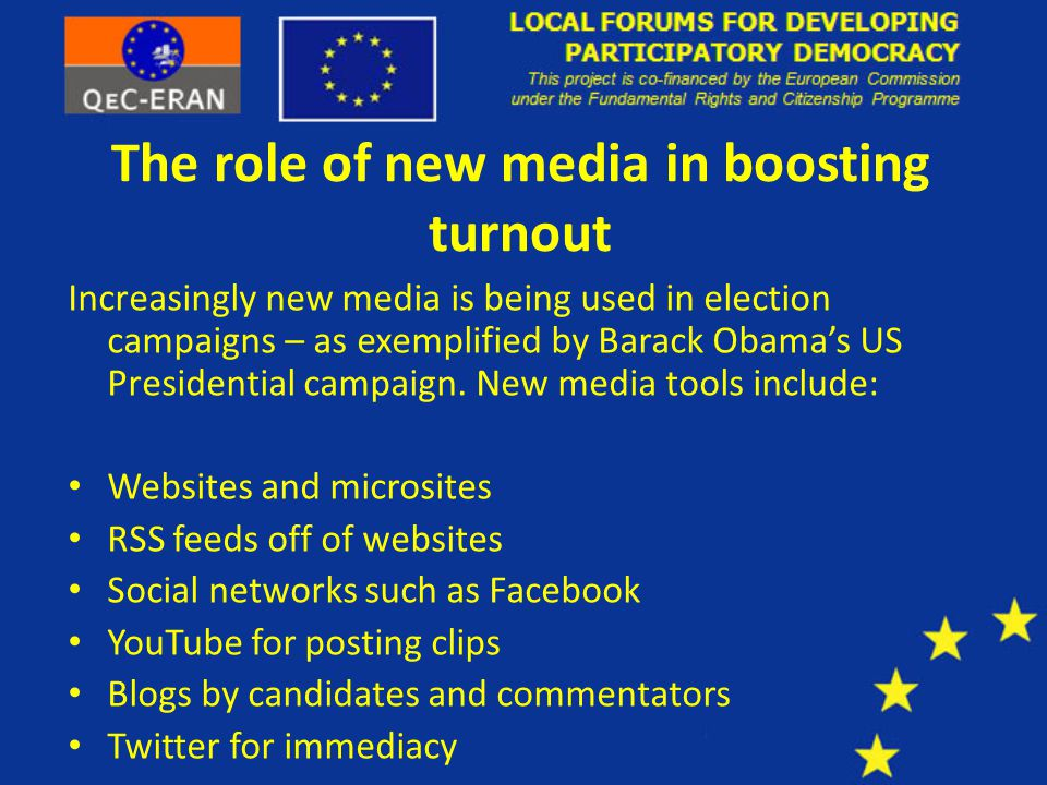 The role of new media in boosting turnout Increasingly new media is being used in election campaigns – as exemplified by Barack Obama's US Presidential campaign.