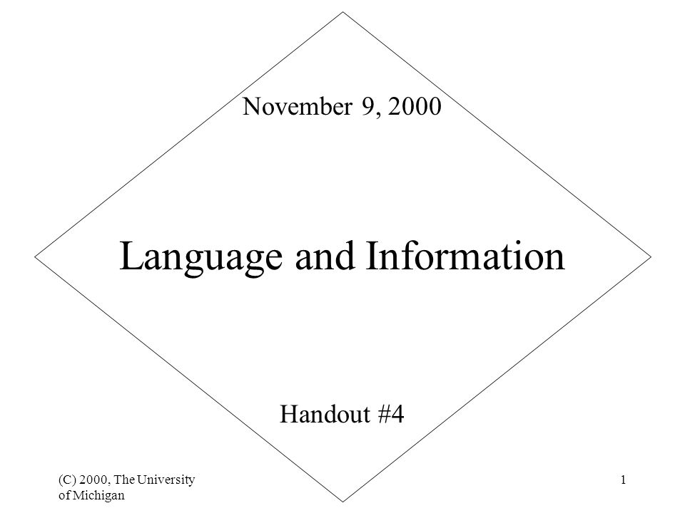 (C) 2000, The University of Michigan 1 Language and Information Handout #4 November 9, 2000