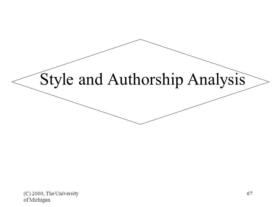 (C) 2000, The University of Michigan 67 Style and Authorship Analysis