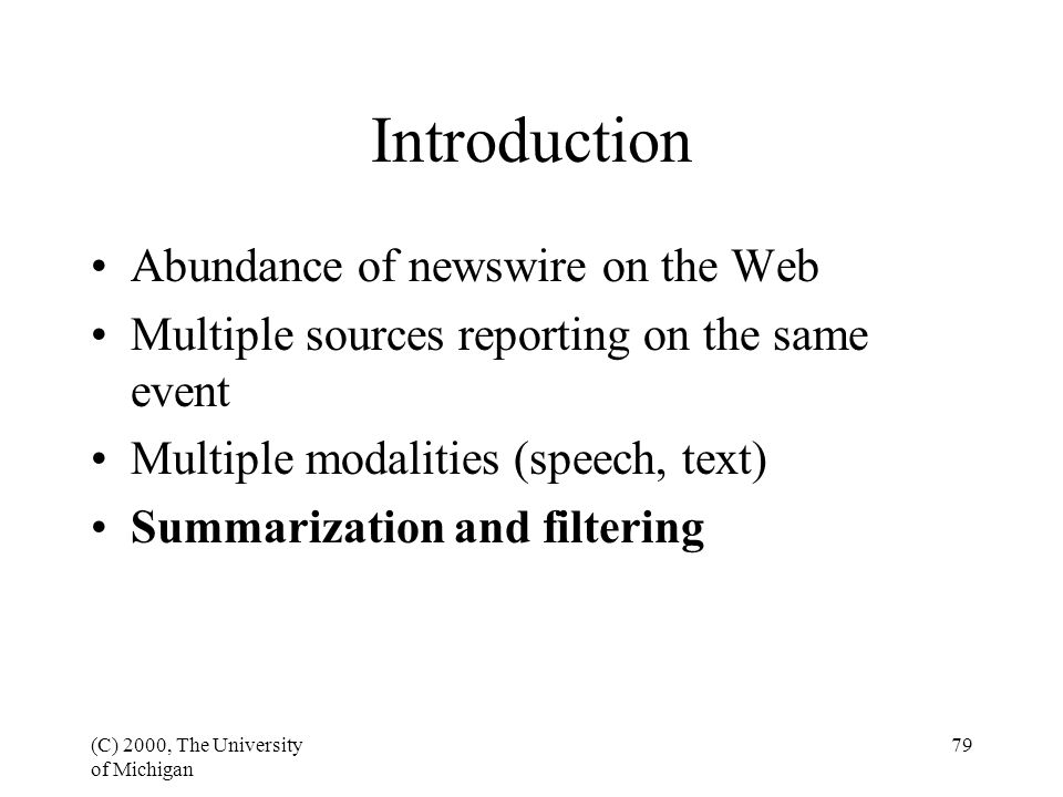 (C) 2000, The University of Michigan 79 Introduction Abundance of newswire on the Web Multiple sources reporting on the same event Multiple modalities