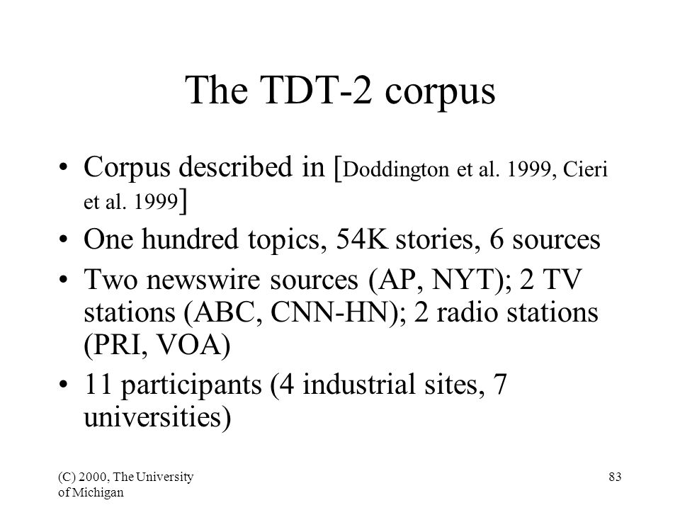 (C) 2000, The University of Michigan 83 The TDT-2 corpus Corpus described in [ Doddington et al.