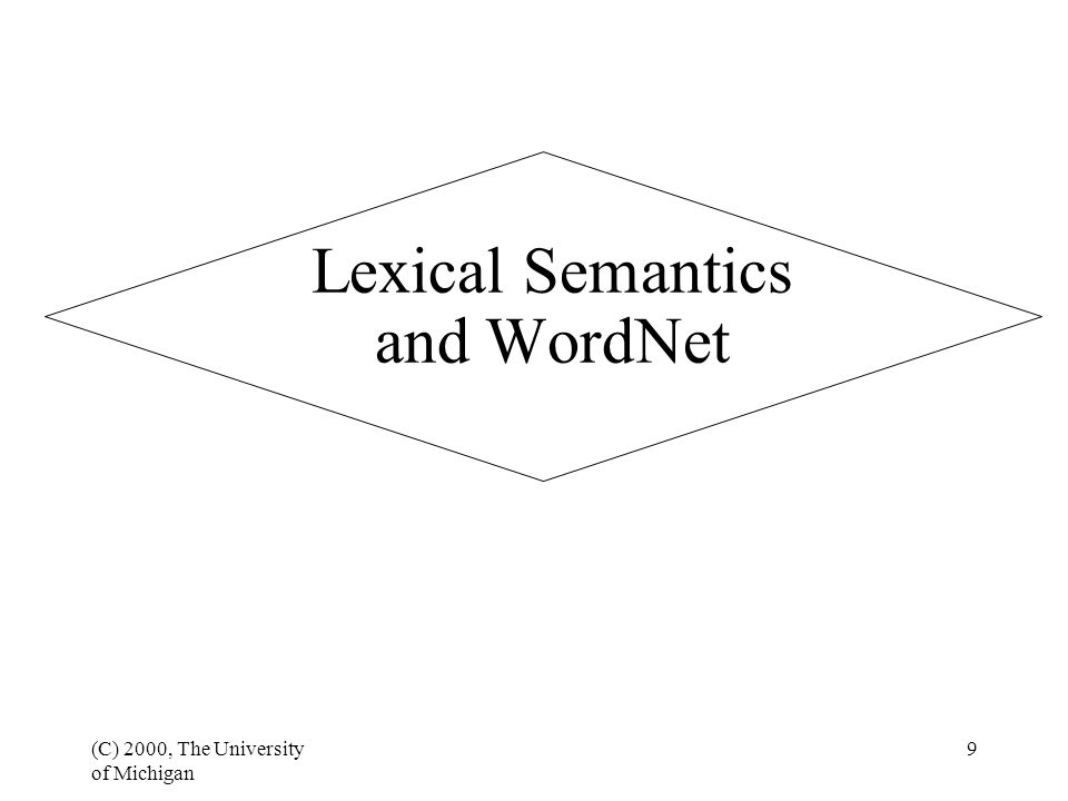 (C) 2000, The University of Michigan 9 Lexical Semantics and WordNet
