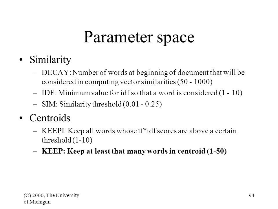 (C) 2000, The University of Michigan 94 Parameter space Similarity –DECAY: Number of words at beginning of document that will be considered in computi