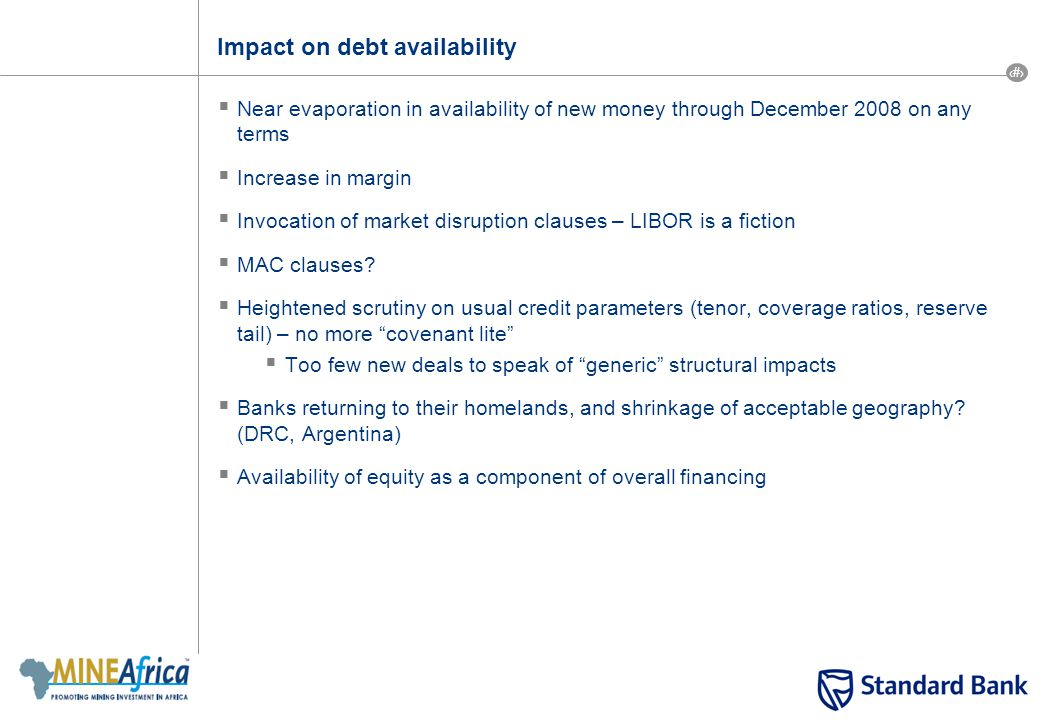 11 Impact on debt availability  Near evaporation in availability of new money through December 2008 on any terms  Increase in margin  Invocation of market disruption clauses – LIBOR is a fiction  MAC clauses.