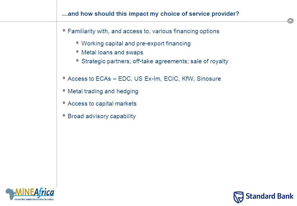 20 …and how should this impact my choice of service provider?  Familiarity with, and access to, various financing options  Working capital and pre-e