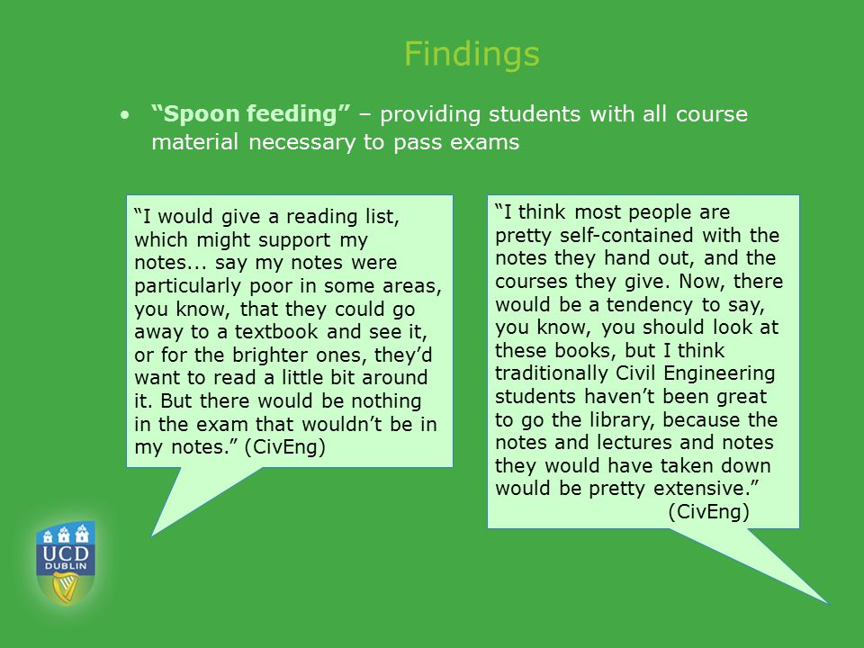 "Findings ""Spoon feeding"" – providing students with all course material necessary to pass exams ""I would give a reading list, which might support my no"