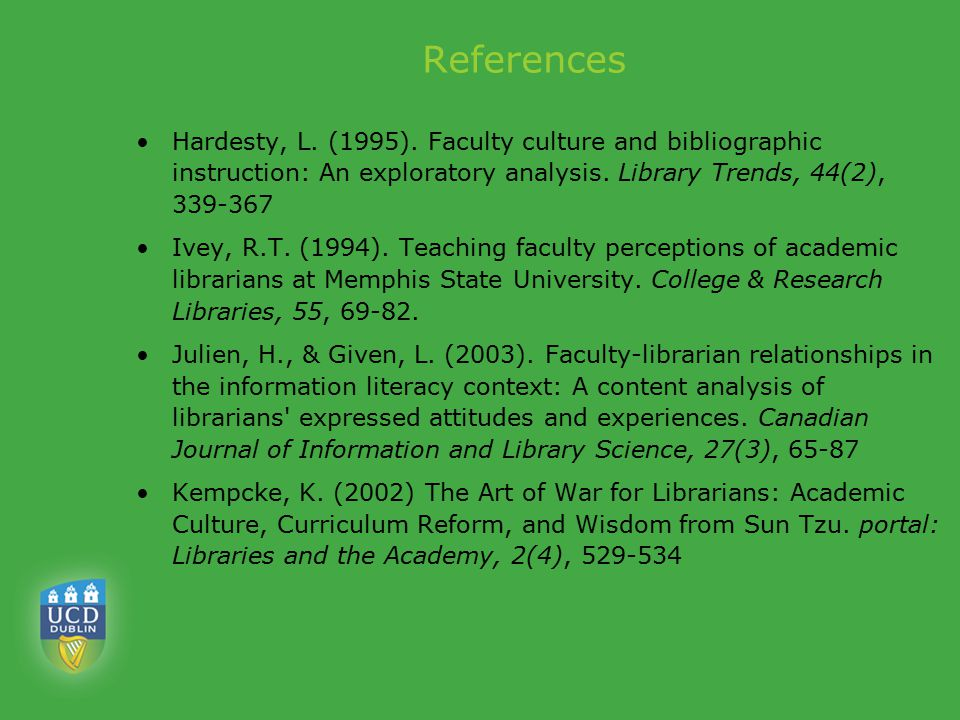 References Hardesty, L. (1995). Faculty culture and bibliographic instruction: An exploratory analysis. Library Trends, 44(2), 339-367 Ivey, R.T. (199