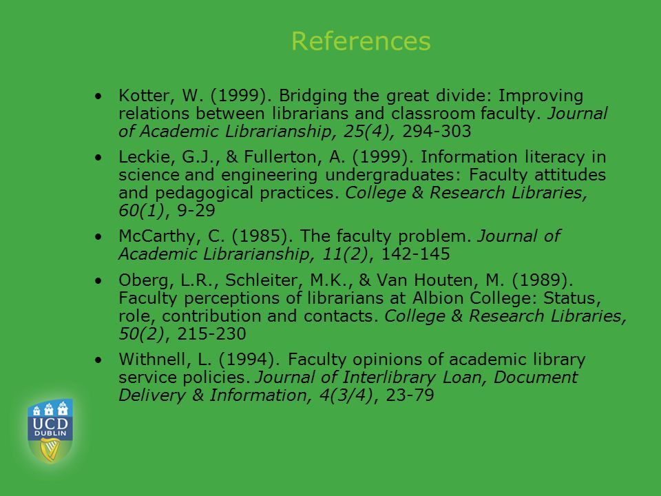 References Kotter, W. (1999). Bridging the great divide: Improving relations between librarians and classroom faculty. Journal of Academic Librariansh