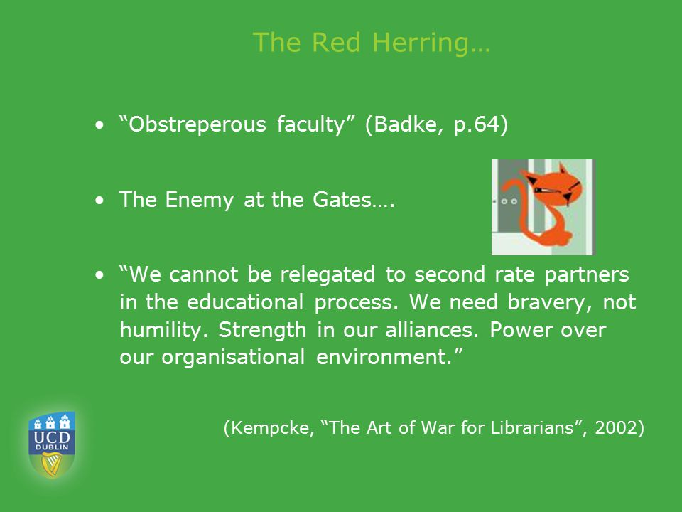 "The Red Herring… ""Obstreperous faculty"" (Badke, p.64) The Enemy at the Gates…. ""We cannot be relegated to second rate partners in the educational proc"