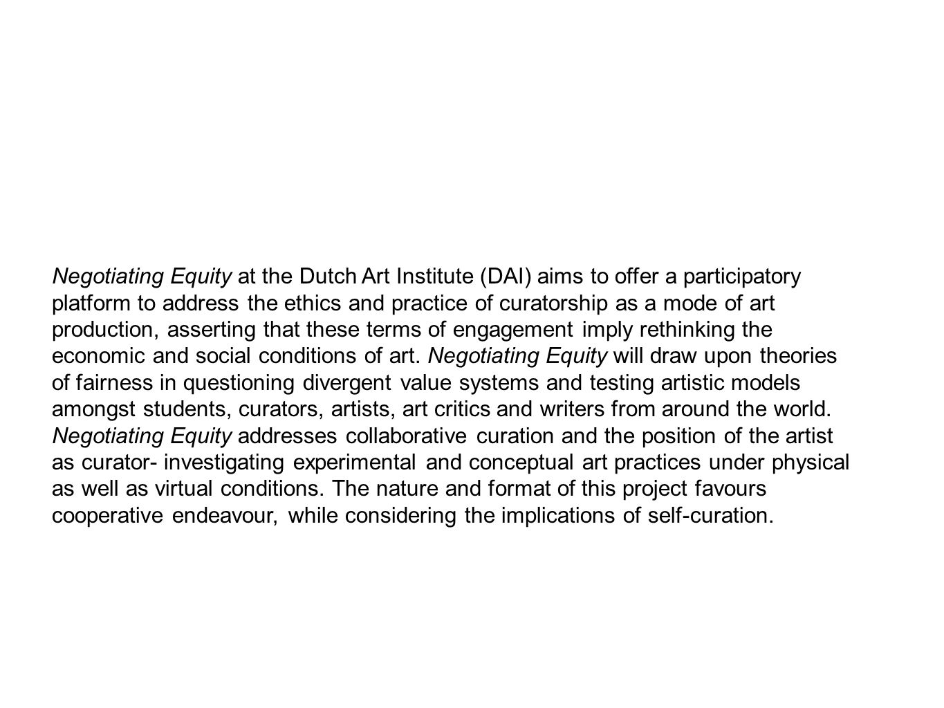 Negotiating Equity at the Dutch Art Institute (DAI) aims to offer a participatory platform to address the ethics and practice of curatorship as a mode