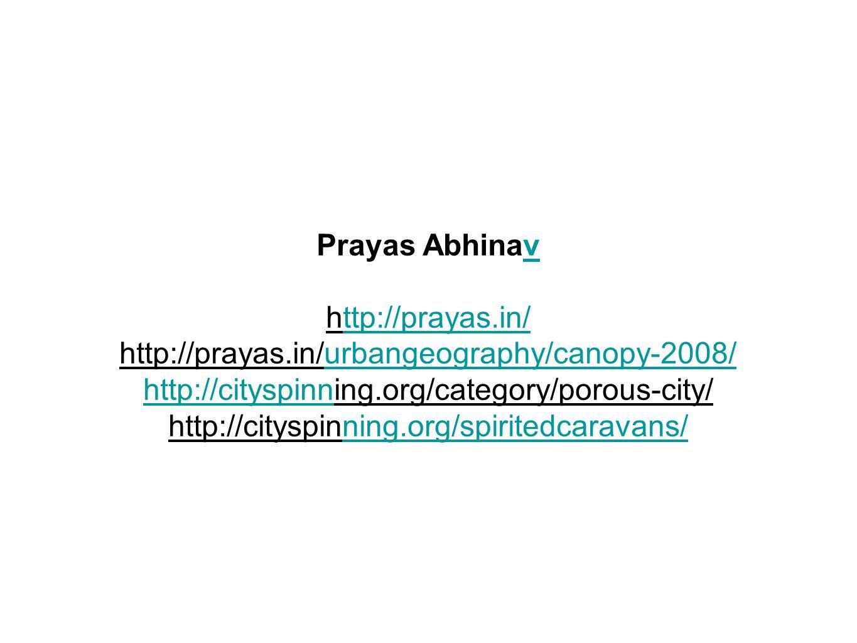 Prayas Abhinavv http://prayas.in/ttp://prayas.in/ http://prayas.in/urbangeography/canopy-2008/urbangeography/canopy-2008/ http://cityspinnhttp://cityspinning.org/category/porous-city/ http://cityspinning.org/spiritedcaravans/ning.org/spiritedcaravans/