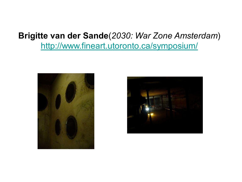 Brigitte van der Sande(2030: War Zone Amsterdam) http://www.fineart.utoronto.ca/symposium/