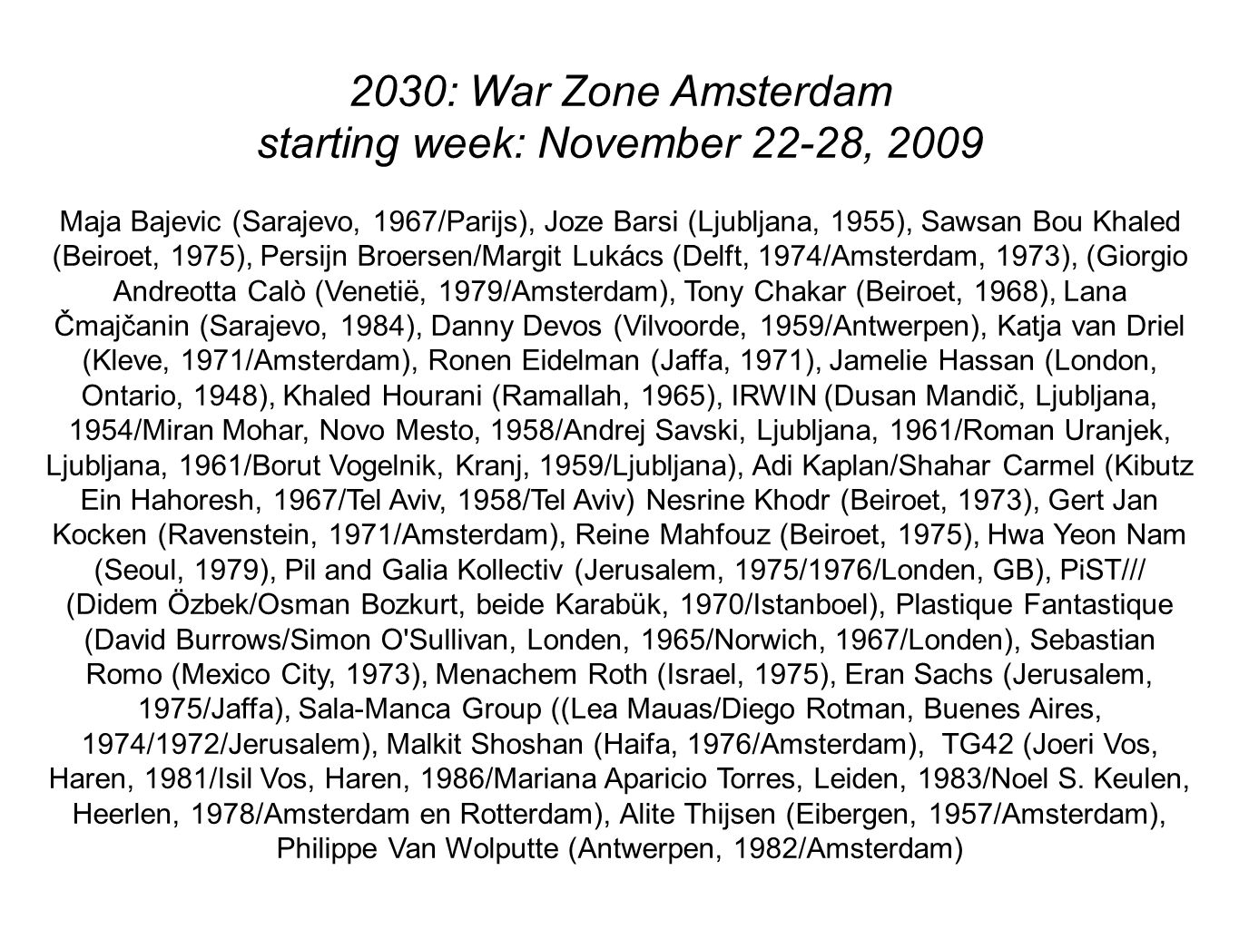 2030: War Zone Amsterdam starting week: November 22-28, 2009 Maja Bajevic (Sarajevo, 1967/Parijs), Joze Barsi (Ljubljana, 1955), Sawsan Bou Khaled (Be
