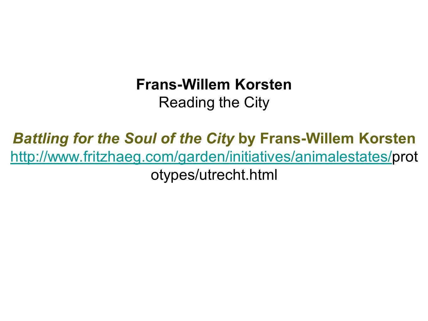 Frans-Willem Korsten Reading the City Battling for the Soul of the City by Frans-Willem Korsten http://www.fritzhaeg.com/garden/initiatives/animalesta