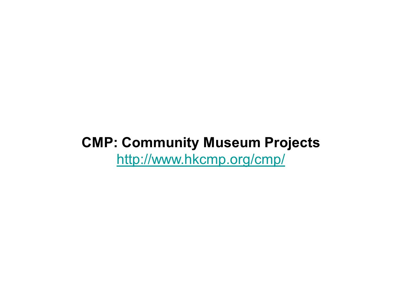 CMP: Community Museum Projects http://www.hkcmp.org/cmp/