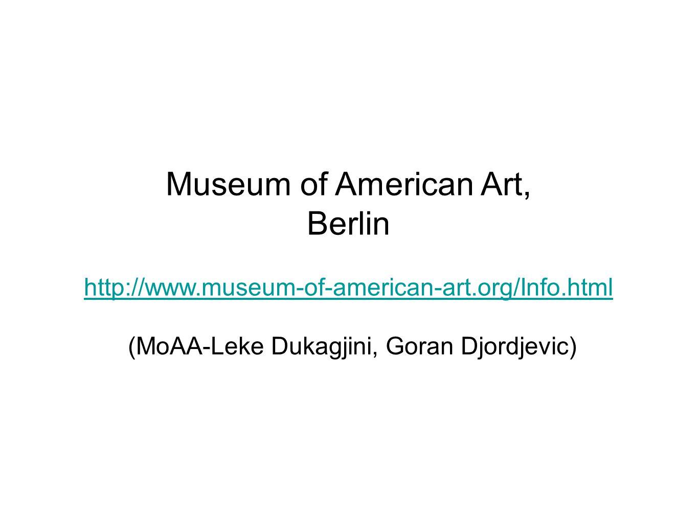 Museum of American Art, Berlin http://www.museum-of-american-art.org/Info.html (MoAA-Leke Dukagjini, Goran Djordjevic)
