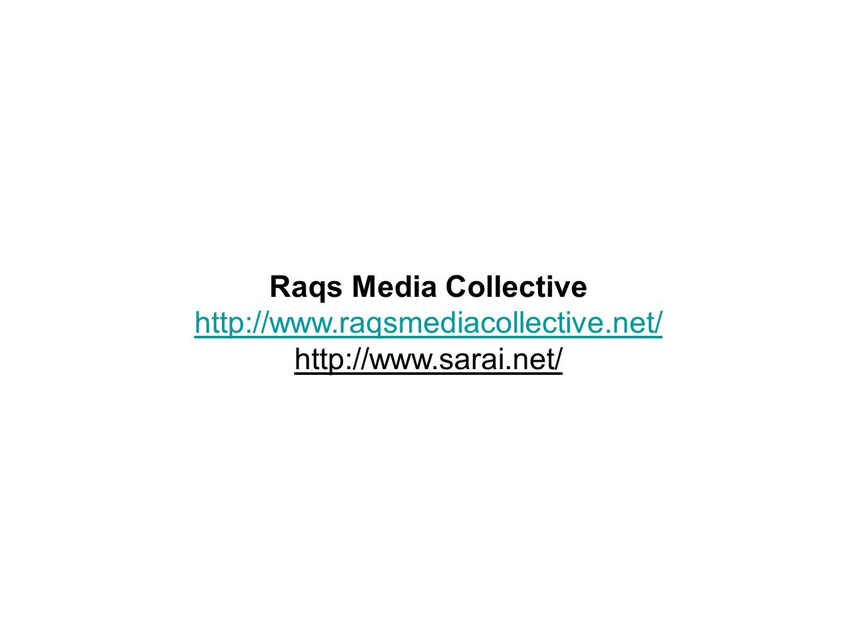 Raqs Media Collective http://www.raqsmediacollective.net/ http://www.sarai.net/