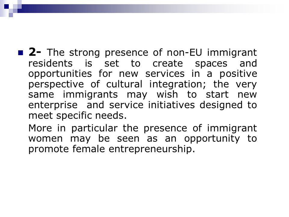 2- The strong presence of non-EU immigrant residents is set to create spaces and opportunities for new services in a positive perspective of cultural integration; the very same immigrants may wish to start new enterprise and service initiatives designed to meet specific needs.