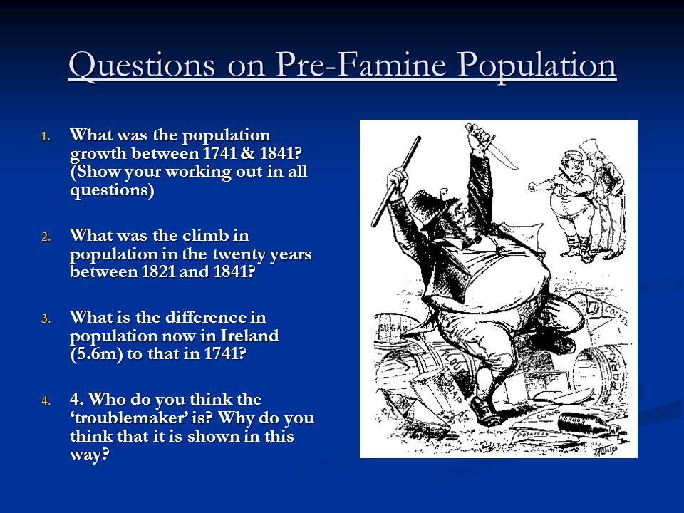 Questions on Pre-Famine Population 1. What was the population growth between 1741 & 1841.