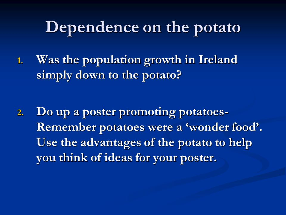 Dependence on the potato 1. Was the population growth in Ireland simply down to the potato.
