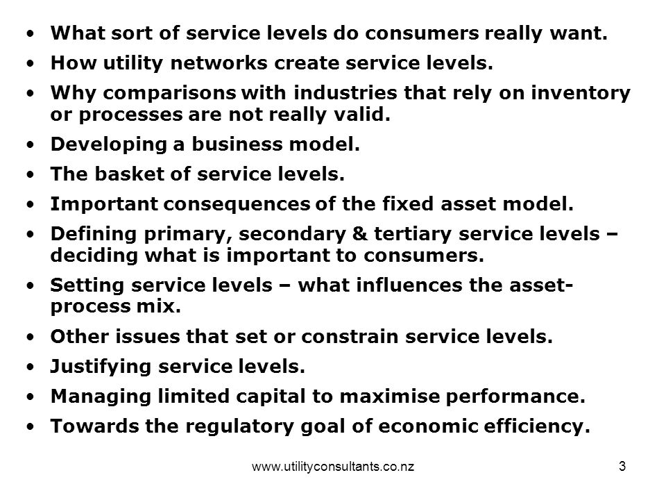 www.utilityconsultants.co.nz3 What sort of service levels do consumers really want. How utility networks create service levels. Why comparisons with i