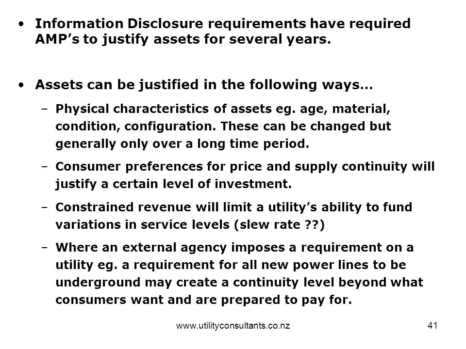 www.utilityconsultants.co.nz41 Information Disclosure requirements have required AMP's to justify assets for several years.