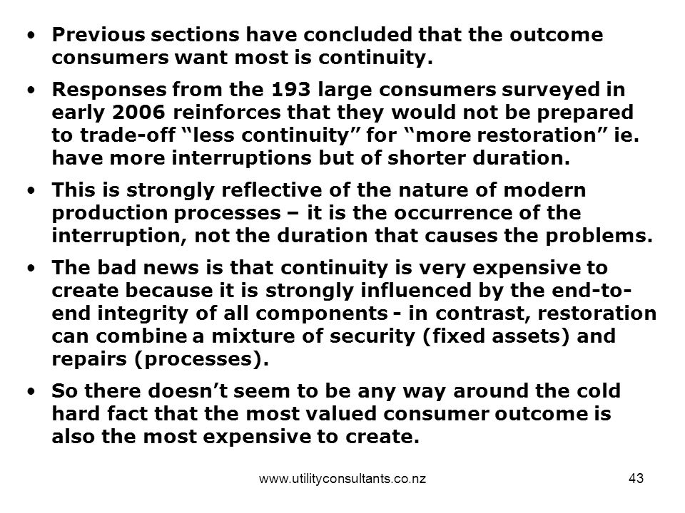 www.utilityconsultants.co.nz43 Previous sections have concluded that the outcome consumers want most is continuity. Responses from the 193 large consu