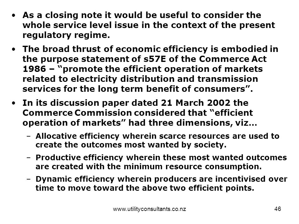 www.utilityconsultants.co.nz46 As a closing note it would be useful to consider the whole service level issue in the context of the present regulatory