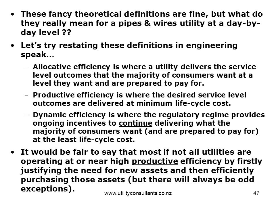 www.utilityconsultants.co.nz47 These fancy theoretical definitions are fine, but what do they really mean for a pipes & wires utility at a day-by- day level ?.