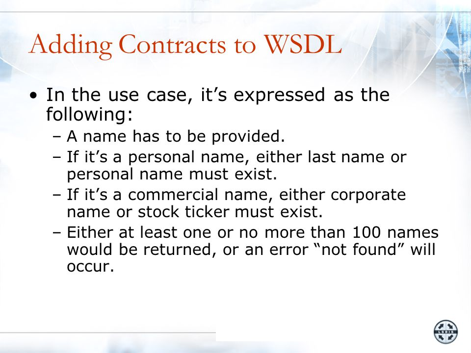 Adding Contracts to WSDL In the use case, it's expressed as the following: –A name has to be provided.