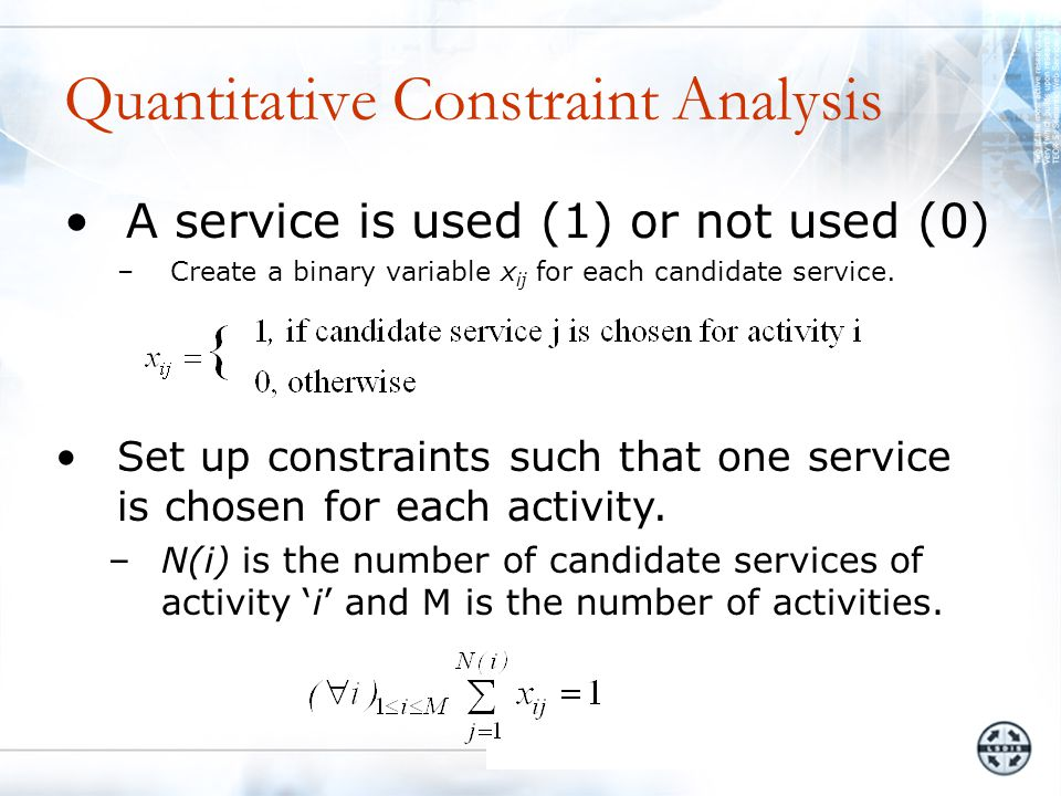 Quantitative Constraint Analysis A service is used (1) or not used (0) –Create a binary variable x ij for each candidate service.