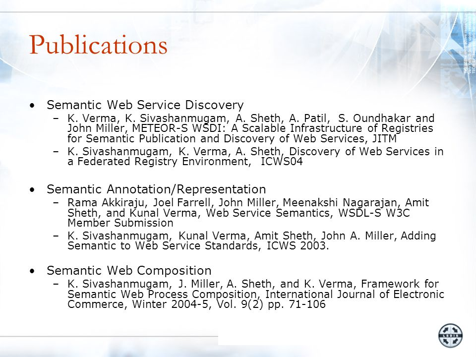 Publications Semantic Web Service Discovery –K. Verma, K.