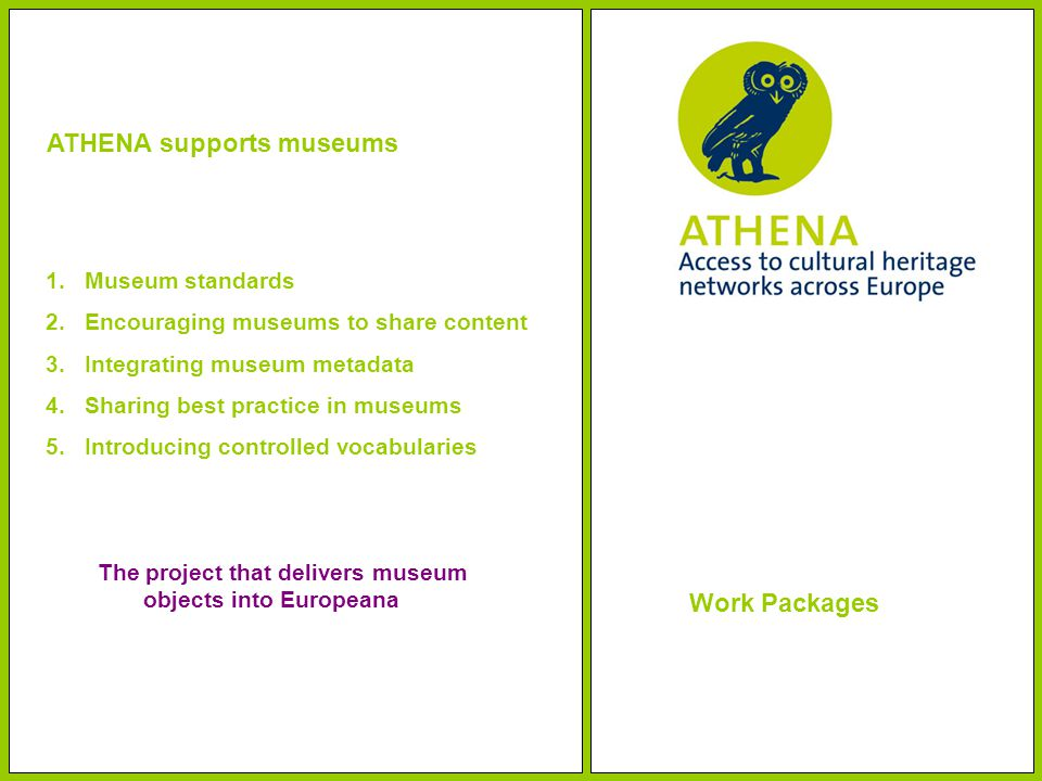 ATHENA supports museums 1.Museum standards 2.Encouraging museums to share content 3.Integrating museum metadata 4.Sharing best practice in museums 5.I