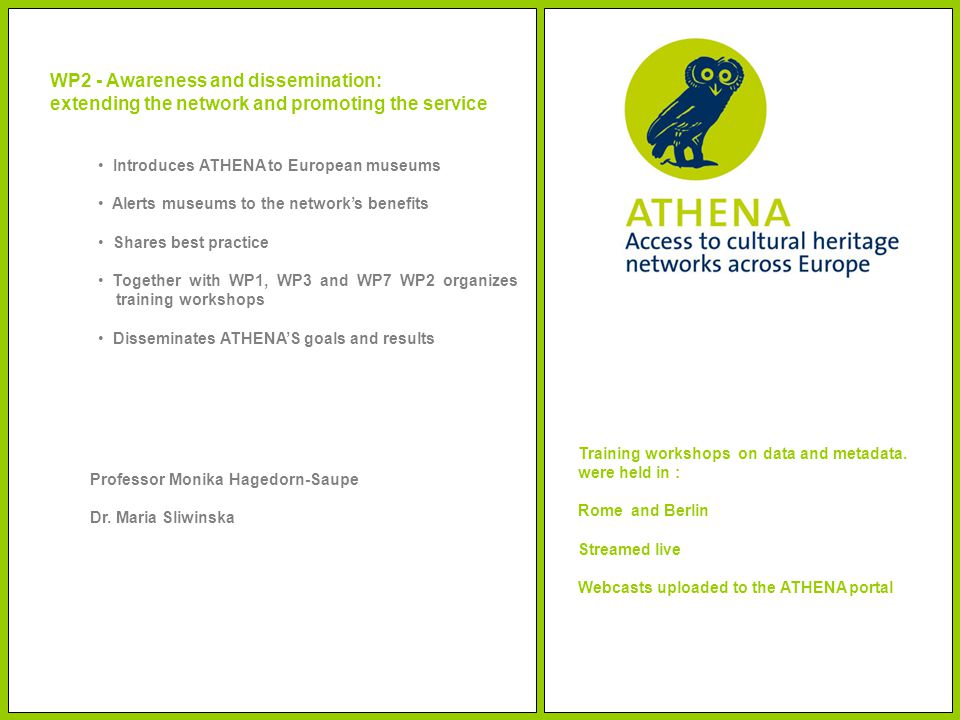 WP2 - Awareness and dissemination: extending the network and promoting the service Introduces ATHENA to European museums Alerts museums to the network