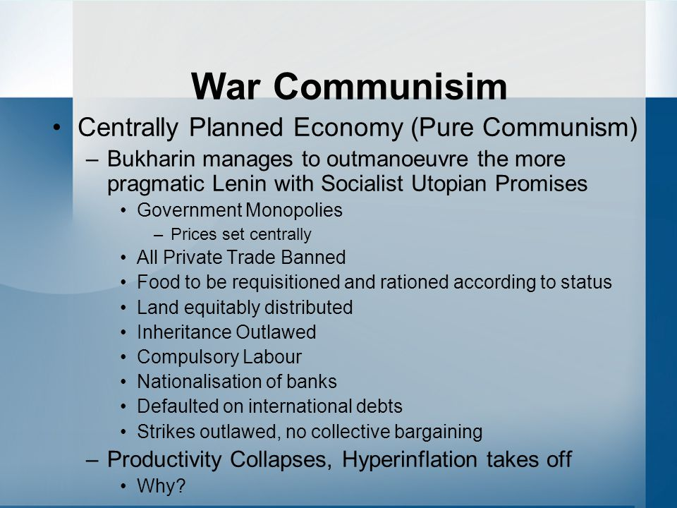 War Communisim Centrally Planned Economy (Pure Communism) –Bukharin manages to outmanoeuvre the more pragmatic Lenin with Socialist Utopian Promises G