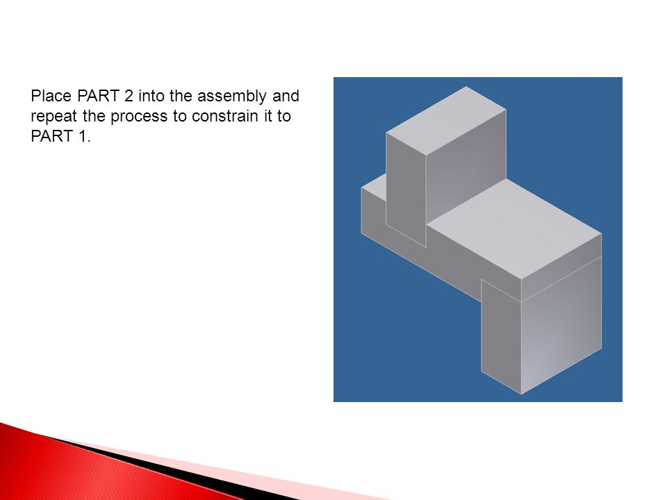 Place PART 2 into the assembly and repeat the process to constrain it to PART 1.