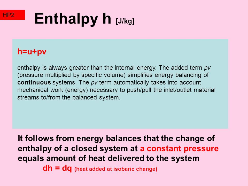 Enthalpy h [J/kg] h=u+pv enthalpy is always greater than the internal energy.