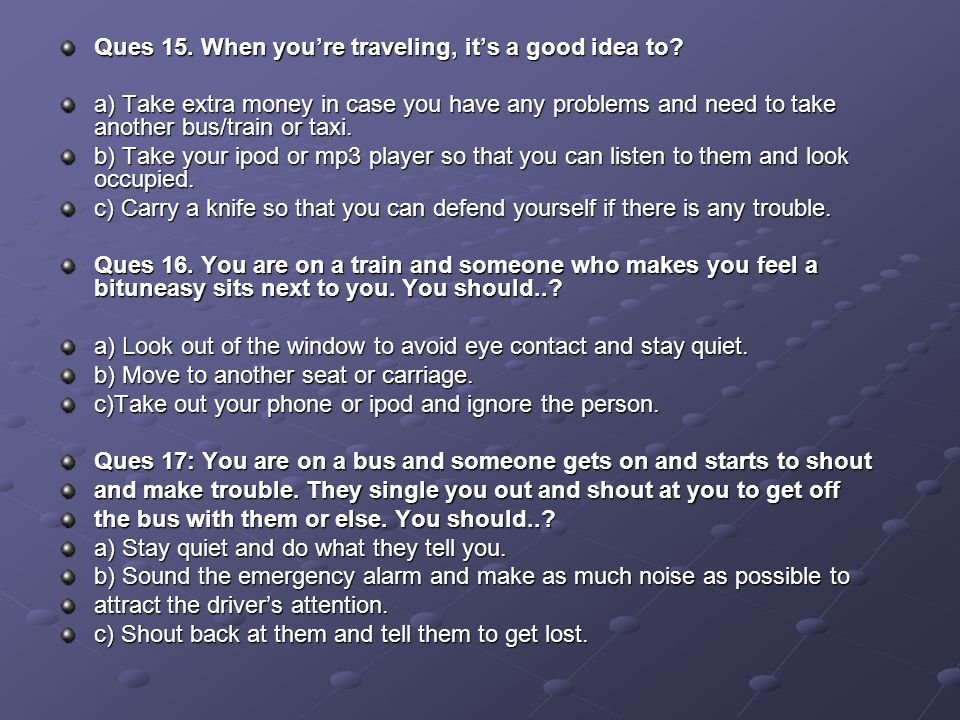 Ques 15. When you're traveling, it's a good idea to.