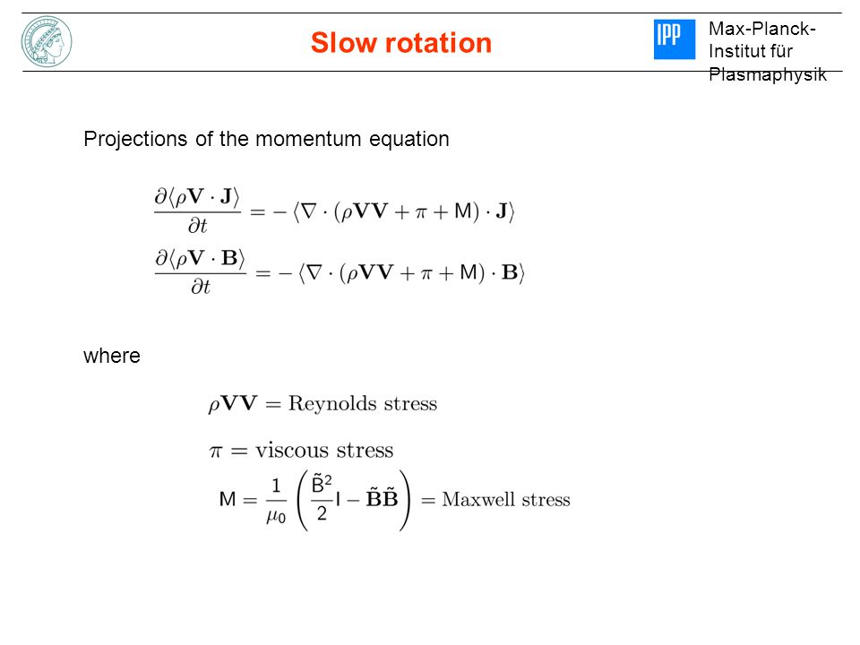 Max-Planck- Institut für Plasmaphysik Slow rotation Projections of the momentum equation where