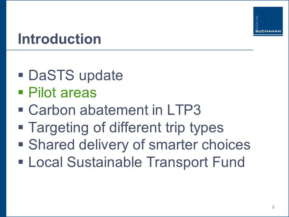6 Introduction  DaSTS update  Pilot areas  Carbon abatement in LTP3  Targeting of different trip types  Shared delivery of smarter choices  Local Sustainable Transport Fund