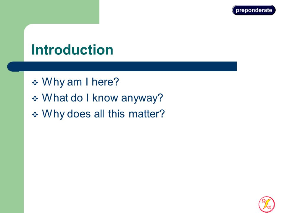 Introduction  Why am I here  What do I know anyway  Why does all this matter