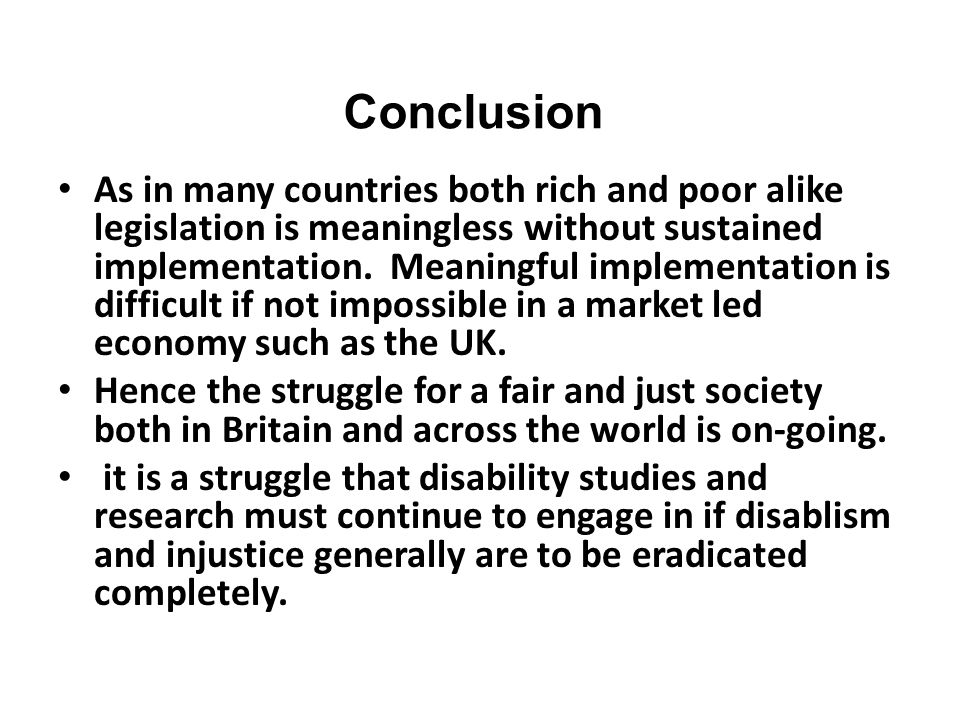 Conclusion As in many countries both rich and poor alike legislation is meaningless without sustained implementation. Meaningful implementation is dif