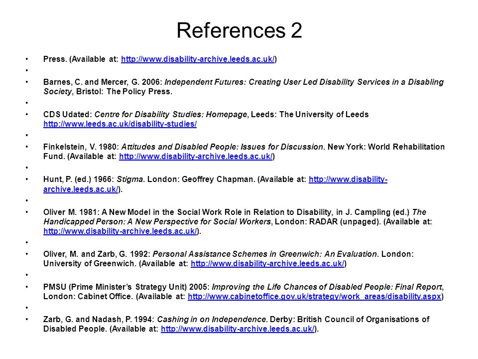 References 2 Press. (Available at: http://www.disability-archive.leeds.ac.uk/)http://www.disability-archive.leeds.ac.uk/ Barnes, C. and Mercer, G. 200