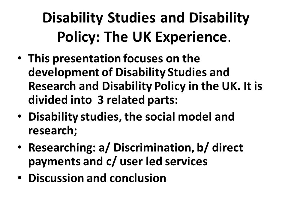 Disability Studies and Disability Policy: The UK Experience. This presentation focuses on the development of Disability Studies and Research and Disab