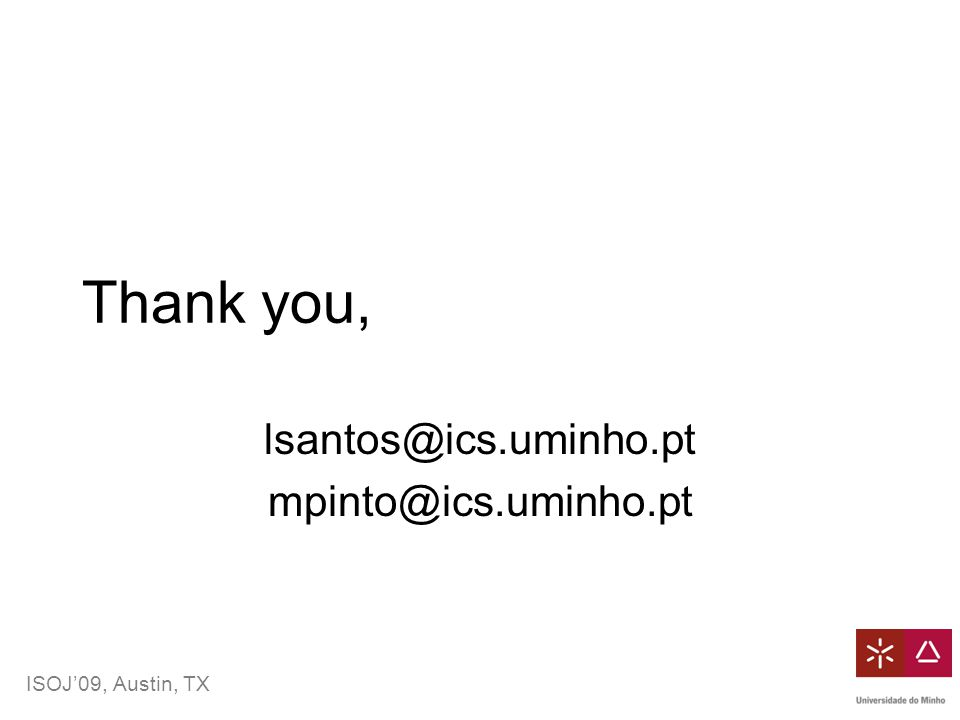 ISOJ'09, Austin, TX Thank you, lsantos@ics.uminho.pt mpinto@ics.uminho.pt