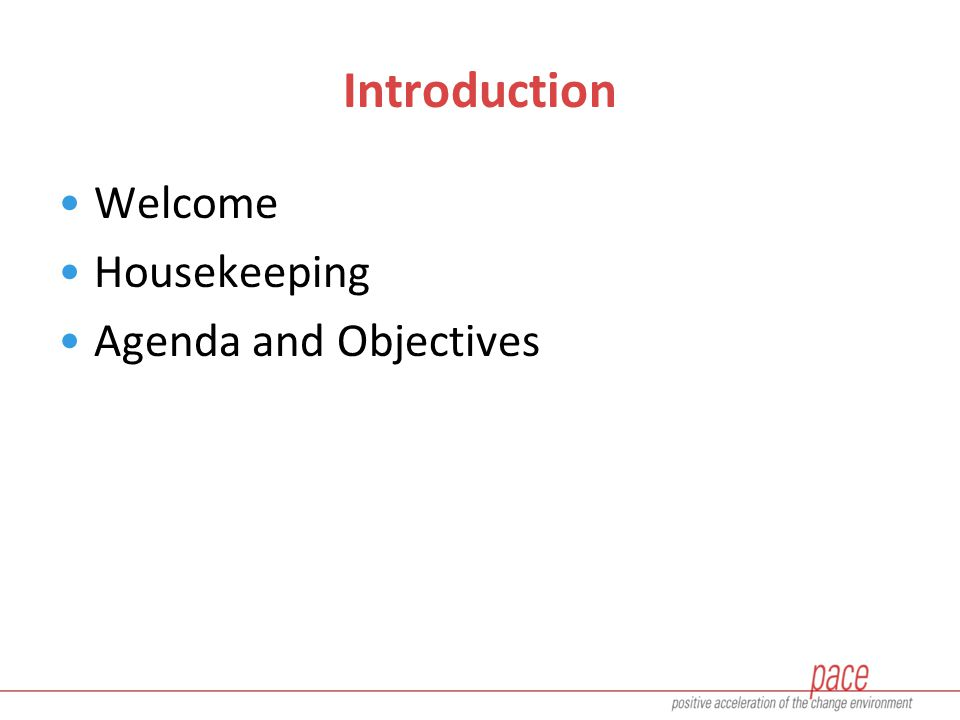 Introduction Welcome Housekeeping Agenda and Objectives