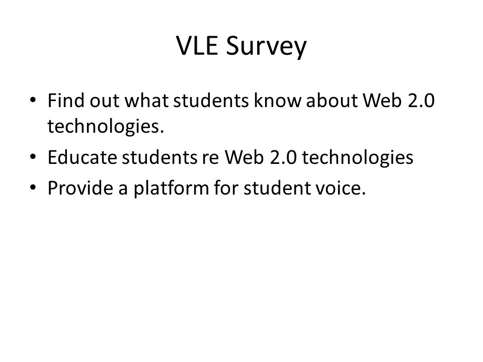 VLE Survey Find out what students know about Web 2.0 technologies.